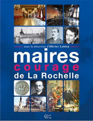 illustration de Maires courage de La Rochelle : rencontre avec le collectif d'auteurs, mardi 8 avril 2014 à 17h à l'Oratoire