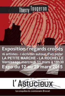 illustration de Exposition à La Rochelle : regards croisés, 16 artistes autour du polar de Thierry Tougeron à La Petite Marche, mars 2015