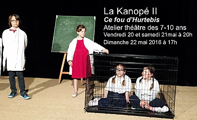 illustration de La Rochelle Lagord : Ce Fou D'Hurtebise par les 7-10 ans des ateliers théâtre de La Kanopé II à Lagord, 20, 21 et 22 mai 2016