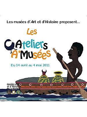 Photo : Vacances La Rochelle : les ateliers A'Musées du 14 avril au 4 mai 2011