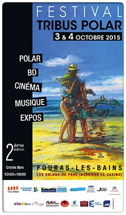 Tribus Polar Festival : 2�me �dition le 3 et 4 octobre 2015 Les Salons du Parc (Derri�re le Casino) Fouras-les-Bains, Entr�e libre de 10h � 19h...